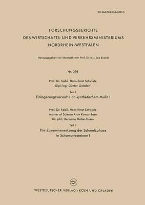 Teil I Einlagerungsversuche an Synthetischem Mullit I. Teil II Die Zusammensetzung Der Schmelzphase in Schamottesteinen I - Forschungsberichte Des Wirtschafts- Und Verkehrsministeriums 398 (Paperback)