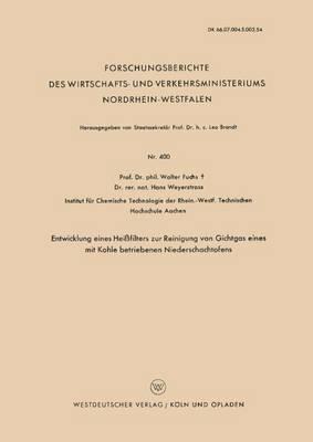Entwicklung Eines Hei filters Zur Reinigung Von Gichtgas Eines Mit Kohle Betriebenen Niederschachtofens - Forschungsberichte Des Wirtschafts- Und Verkehrsministeriums 400 (Paperback)