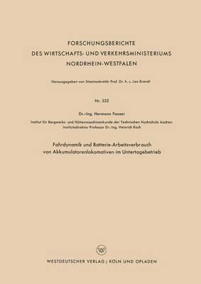 Fahrdynamik Und Batterie-Arbeitsverbrauch Von Akkumulatorenlokomotiven Im Untertagebetrieb - Forschungsberichte Des Wirtschafts- Und Verkehrsministeriums 352 (Paperback)