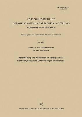 Hoerermudung Und Adaptation Im Tierexperiment Elektrophysiologische Untersuchungen Am Innenohr - Forschungsberichte Des Wirtschafts- Und Verkehrsministeriums 486 (Paperback)