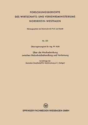 �ber Die Wechselwirkung Zwischen Holzschutzbehandlung Und Verleimung - Forschungsberichte Des Wirtschafts- Und Verkehrsministeriums 231 (Paperback)