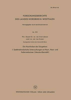 Die Haarfarben Der Saugetiere: I. Spektralanalytische Untersuchungen an Haut-, Haar- Und Federmelaninen (Literaturubersicht) - Forschungsberichte Des Landes Nordrhein-Westfalen 919 (Paperback)