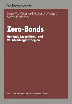 Zero-Bonds: Optimale Investitions- Und Verschuldungsstrategien (Paperback)