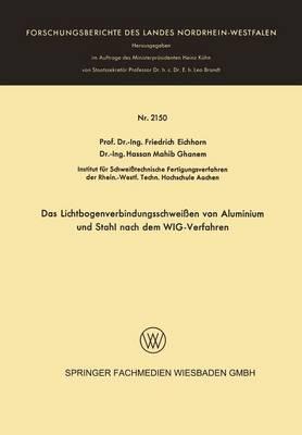 Das Lichtbogenverbindungsschwei�en Von Aluminium Und Stahl Nach Dem Wig-Verfahren - Forschungsberichte Des Landes Nordrhein-Westfalen 2150 (Paperback)
