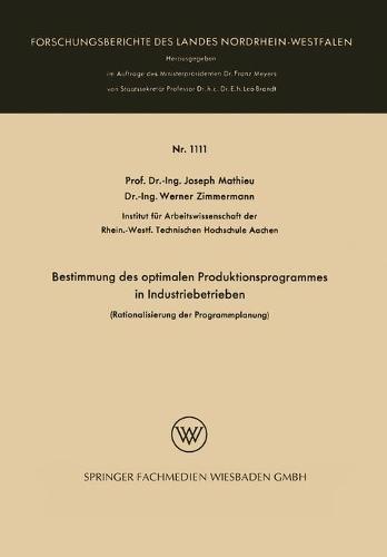 Bestimmung Des Optimalen Produktionsprogrammes in Industriebetrieben: Rationalisierung Der Programmplanung - Forschungsberichte Des Landes Nordrhein-Westfalen 1111 (Paperback)