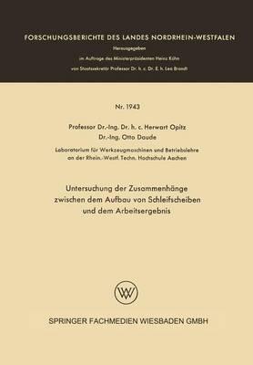 Untersuchung Der Zusammenhange Zwischen Dem Aufbau Von Schleifscheiben Und Dem Arbeitsergebnis - Forschungsberichte Des Landes Nordrhein-Westfalen 1943 (Paperback)