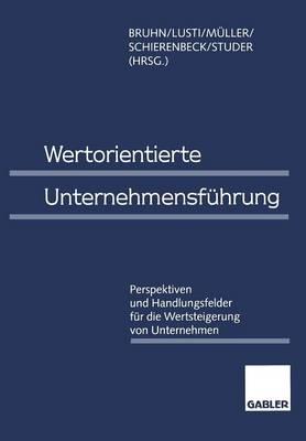 Wertorientierte Unternehmensf hrung: Perspektiven Und Handlungsfelder F r Die Wertsteigerung Von Unternehmen (Paperback)