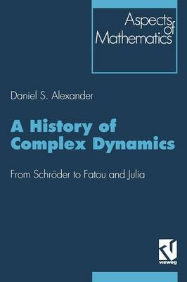 A History of Complex Dynamics: From Schroder to Fatou and Julia - Aspects of Mathematics 24 (Paperback)
