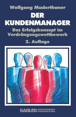 Der Kunden-Manager: Das Erfolgskonzept Im Verdrangungswettbewerb (Paperback)