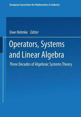 Operators, Systems and Linear Algebra: Three Decades of Algebraic Systems Theory - European Consortium for Mathematics in Industry (Paperback)