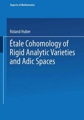 Etale Cohomology of Rigid Analytic Varieties and Adic Spaces - Aspects of Mathematics 30 (Paperback)