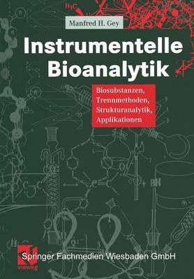 Instrumentelle Bioanalytik: Biosubstanzen, Trennmethoden, Strukturanalytik, Applikationen (Paperback)