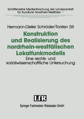 Konstruktion Und Realisierung Des Nordrhein-Westfalischen Lokalfunkmodells: Eine Rechts- Und Sozialwissenschaftliche Untersuchung Der Konstituierung Lokalen Hoerfunks (Paperback)