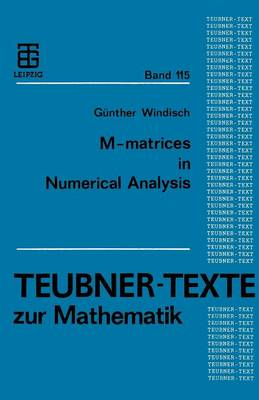 M-Matrices in Numerical Analysis - Teubner-Texte Zur Mathematik (Paperback)