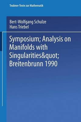"Symposium ""analysis on Manifolds with Singularities,"" Breitenbrunn 1990 - Teubner-Texte Zur Mathematik 131 (Paperback)"