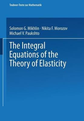 The Integral Equations of the Theory of Elasticity - Teubner-Texte Zur Mathematik 135 (Paperback)