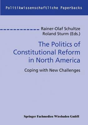 The Politics of Constitutional Reform in North America: Coping with New Challenges (Paperback)