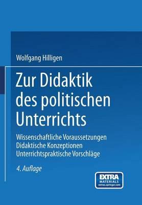 Zur Didaktik Des Politischen Unterrichts: Wissenschaftliche Voraussetzungen Didaktische Konzeptionen Unterrichtspraktische Vorschl ge (Paperback)