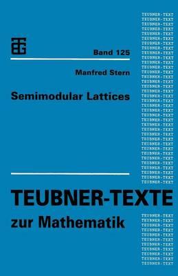 Semimodular Lattices - Teubner-Texte Zur Mathematik 125 (Paperback)