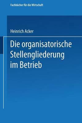 Die Organisatorische Stellengliederung Im Betrieb - Fachb cher F r Die Wirtschaft (Paperback)
