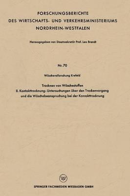 Trocknen Von W�schestoffen: II. Kontakttrocknung: Untersuchungen �ber Den Trockenvorgang Und Die W�schebeanspruchung Bei Der Kontakttrocknung - Forschungsberichte Des Wirtschafts- Und Verkehrsministeriums (Paperback)