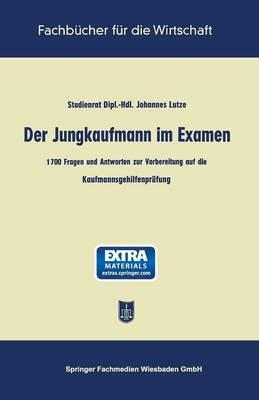 Der Jungkaufmann Im Examen: 1700 Fragen Und Antworten Zur Vorbereitung Auf Die Kaufmannsgehilfenprufung - Fachbucher Fur Die Wirtschaft (Paperback)