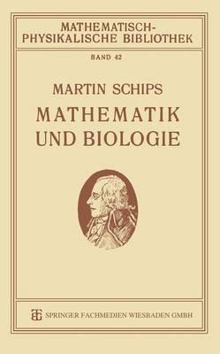 Mathematik Und Biologie - Mathematisch-Physikalische Bibliothek 42 (Paperback)