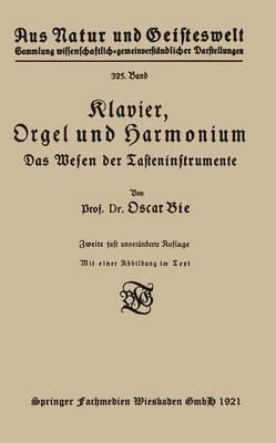 Klavier, Orgel Und Harmonium: Das Wesen Der Tasteninstrumente - Aus Natur Und Geisteswelt 325 (Paperback)