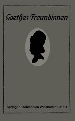 Goethes Freundinnen: Briefe Zu Ihrer Charakteristik (Paperback)