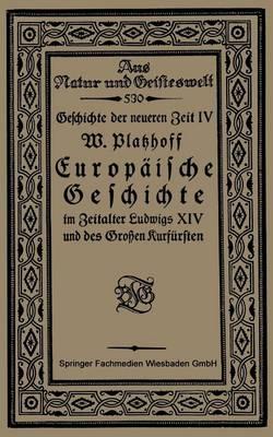 Europaische Geschichte Im Zeitalter Ludwigs XIV Und Des Grossen Kurfursten - Aus Natur Und Geisteswelt (Paperback)