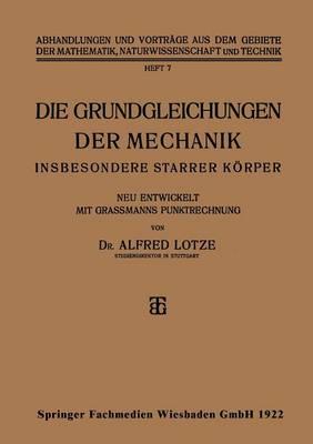 Die Grundgleichungen Der Mechanik: Insbesondere Starrer K�rper - Abhandlungen Und Vortrage Aus Dem Gebiete der Mathematik, Na 7 (Paperback)