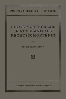 Die Gerichtspraxis in Russland ALS Rechtsschoepferin - Osteuropa-Institut Breslau (Paperback)