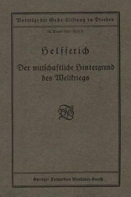 Der Wirtschaftliche Hintergrund Des Weltkriegs: Vortrag Gehalten in Der Gehe-Stiftung Zu Dresden Am 18. Oktober 1919 (Paperback)