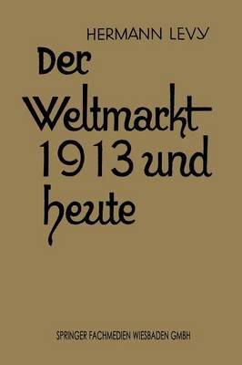 Der Weltmarkt 1913 Und Heute (Paperback)