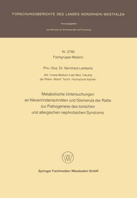 Metabolische Untersuchungen an Nierenrindenschnitten Und Glomerula Der Ratte Zur Pathogenese Des Toxischen Und Allergischen Nephrotischen Syndroms - Forschungsberichte Des Landes Nordrhein-Westfalen (Paperback)