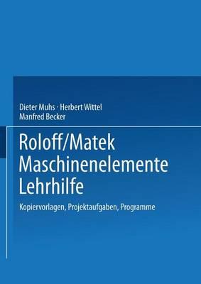 Roloff/Matek Maschinenelemente Lehrhilfe: Kopiervorlagen, Projektaufgaben, Programme (Paperback)