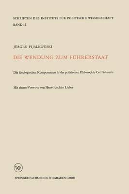Die Wendung Zum F hrerstaat: Ideologischen Komponenten in Der Politischen Philosophie Carl Schmitts - Schriften Des Instituts Fur Politische Wissenschaft (Paperback)