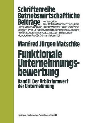 Funktionale Unternehmungsbewertung: Band II, Der Arbitriumwert Der Unternehmung - Betriebswirtschaftliche Beitrage (Paperback)