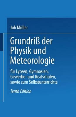 Grundri Der Physik Und Meteorologie: F r Lyceen, Gymnasien, Gewerbe- Und Realschulen, Sowie Zum Selbstunterrichte (Paperback)