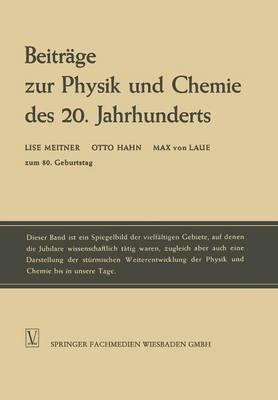 Beitrage Zur Physik Und Chemie Des 20. Jahrhunderts: Lise Meitner Otto Hahn Max Von Laue Zum 80. Geburtstag (Paperback)