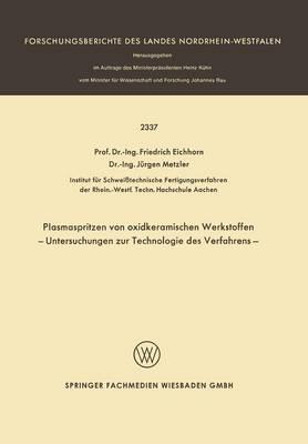 Plasmaspritzen Von Oxidkeramischen Werkstoffen: Untersuchungen Zur Technologie Des Verfahrens - Forschungsberichte Des Landes Nordrhein-Westfalen (Paperback)