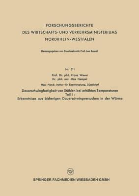 Dauerschwingfestigkeit Von Stahlen Bei Erhoehten Temperaturen: Teil I: Erkenntnisse Aus Bisherigen Dauerschwingversuchen in Der Warme - Forschungsberichte Des Wirtschafts- Und Verkehrsministeriums (Paperback)
