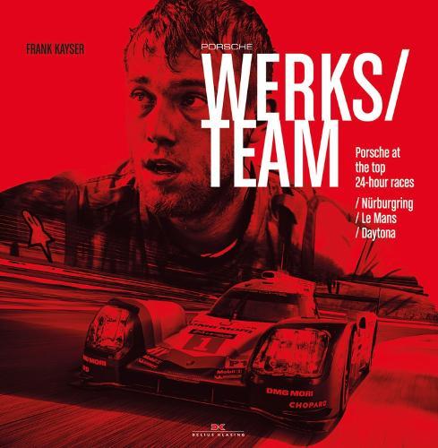 Porsche Works Team: Porsche at the top 24-Hour Races: Nurburgring / Le Mans / Daytona (Hardback)