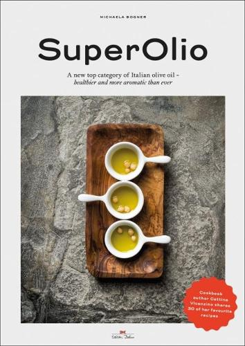 Super Olio: A New Top Category of Italian Olive Oil - Healthier and More Aromatic Than Ever (Hardback)