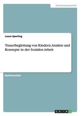 Trauerbegleitung Von Kindern. Ans tze Und Konzepte in Der Sozialen Arbeit (Paperback)