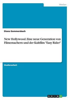 New Hollywood. Eine Neue Generation Von Filmemachern Und Der Kultfilm Easy Rider (Paperback)