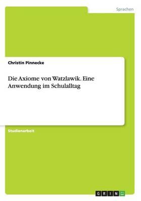 Die Axiome Von Watzlawik. Eine Anwendung Im Schulalltag (Paperback)