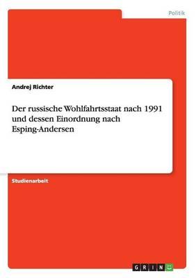 Der Russische Wohlfahrtsstaat Nach 1991 Und Dessen Einordnung Nach Esping-Andersen (Paperback)