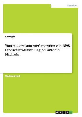 Vom Modernismo Zur Generation Von 1898. Landschaftsdarstellung Bei Antonio Machado (Paperback)