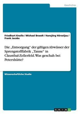 """Die """"Entsorgung Der Giftigen Abwasser Der Sprengstofffabrik """"Tanne in Clausthal-Zellerfeld. Was Geschah Bei Petershutte? (Paperback)"""